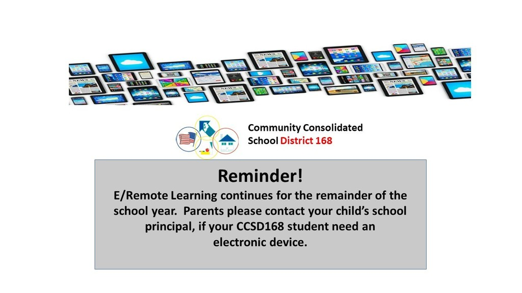 Reminder! E/Remote Learning continues for the remainder of the school year.  Parents please contact your child's school principal, if your CCSD168 student need an electronic device.